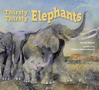 Thirsty, Thirsty Elephants by Sandra Markle
