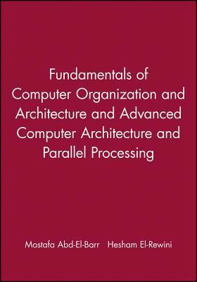Fundamentals of Computer Organization and Architecture & Advanced Computer Architecture and Parallel Processing, 2 Volume Set