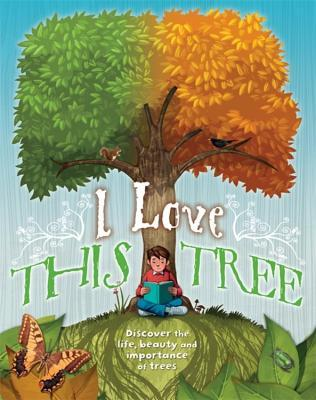 I love this tree: Discover the life, beauty and importance of trees