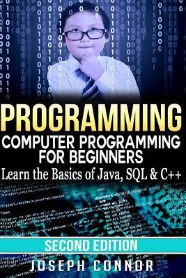 Programming: Computer Programming for Beginners: Learn the Basics of Java, SQL & C++