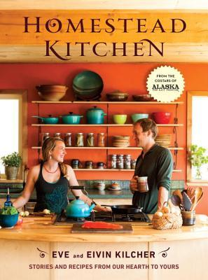 A Homestead Kitchen: Stories and Recipes from Our Hearth to Yours