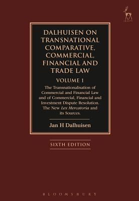 Dalhuisen on Transnational Comparative, Commercial, Financial and Trade Law Volume 1: The Transnationalisation of Commercial and Financial Law and of Commercial, Financial and Investment Dispute Resolution. the New Lex Mercatoria and Its Sources (Sixth...