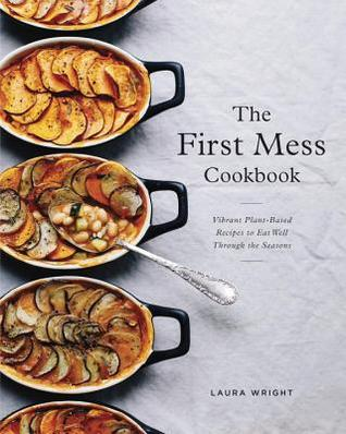 The first mess cookbook vibrant plant based recipes to eat well 30658107 forumfinder Images