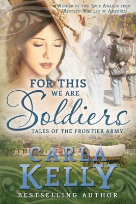 For This We Are Soldiers: Tales of the Frontier Army