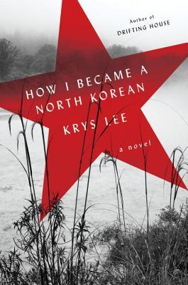 How I Became a North Korean by Krys Lee
