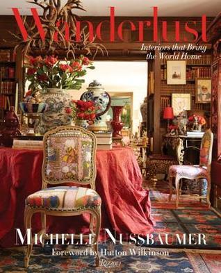 Wanderlust: Interiors That Bring the World Home by Michelle Nussbaumer