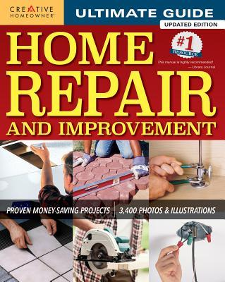 Ultimate Guide to Home Repair and Improvement: Proven Money-Saving Projects; 3,400 Photos & Illustrations