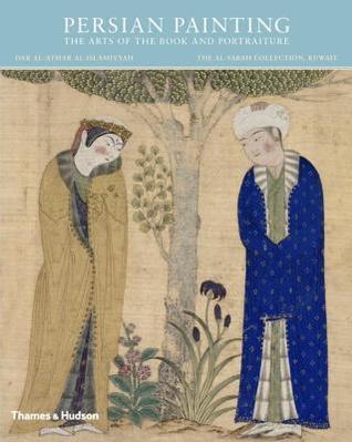 Persian Painting: The Arts of the Book and Portraiture por Adel T. Adamova, Manijeh Bayani