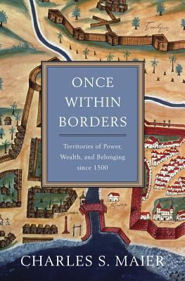Once Within Borders - Territories of Power, Wealth, and Belonging since 1500