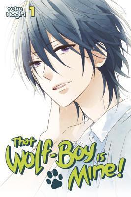 That Wolf-Boy is Mine! Vol. 1 (Watashi no Ookami-kun, #1)