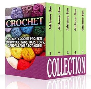 Crochet Collection: 50+ Best Crochet Projects: Swimwear, Bags, Hats, Tops, Sandals And a Lot More!: (Complete Book of Crochet, Crochet Books Patterns) (Crochet Swimwear, Summer Crochet)