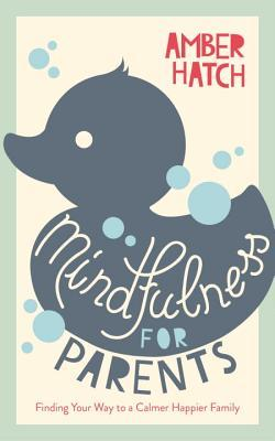 Mindfulness for Parents: Finding Your Way to a Calmer, Happier Family