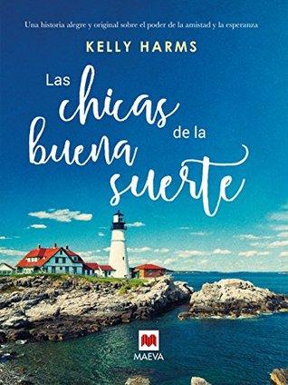 Ebook Las chicas de la buena suerte (Grandes Novelas) by Kelly Harms read!
