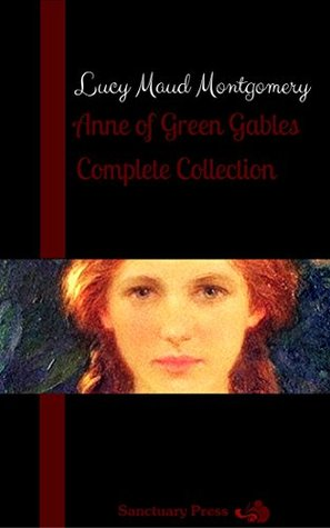 Lucy Maud Montgomery: Anne of Green Gables Complete Collection