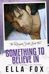 Something to Believe In (Renegade Saints, #4)