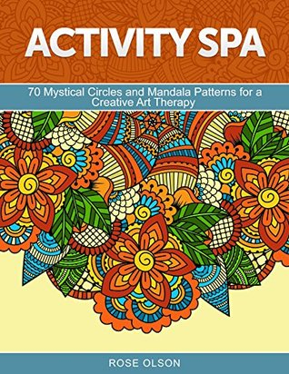 Activity Spa: 70 Mystical Circles and Mandala Patterns for a Creative Art Therapy