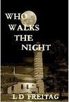 Who Walks The Night by L.D. Freitag