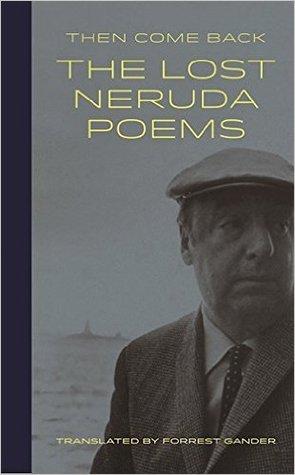 Then Come Back: The Lost Neruda Poems