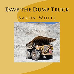 Dave the Dump Truck: PLUS OTHER MINING MACHINES