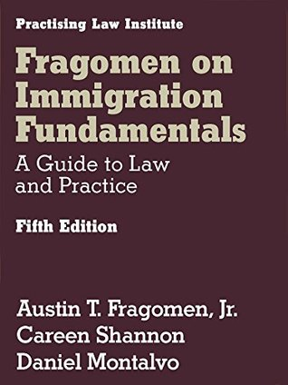 Fragomen on Immigration Fundamentals: A Guide to Law and Practice (May 2016 Edition)