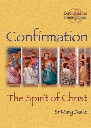 Confirmation: The Spirit of Christ (Sacraments)