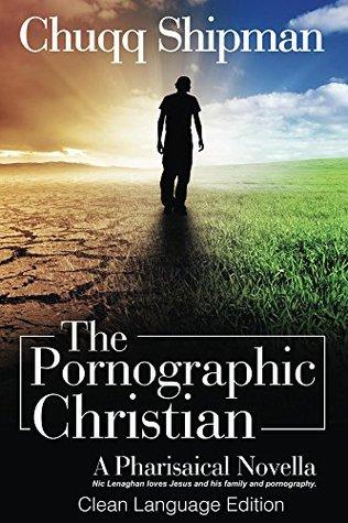 The Pornographic Christian: A Pharisaical Novella