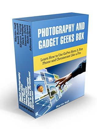 Photography And Gadget Geeks Box Set: Learn How to Use GoPro Hero 3, Fire Phone and Chromecast Like a Pro