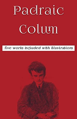 Works of Padraic Colum (Illustrated): (Five Books Included With illlustrations)
