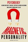 Psychology: Magnetic Personality: Become Instantly Likeable, Captivate Anyone In Seconds And Always Know What To Say (BOOK 2)