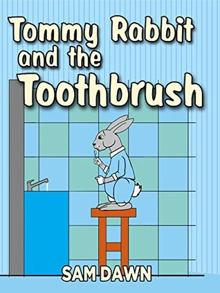 "Children's Books: ""Tommy Rabbit and the Toothbrush"": Childrens Books with animals: Kids Books ages 1-9 (Rabbit Stories for Children Book 3)"