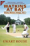 Watkins at Bat: Sticky Wicket Trilogy, Vol. I, a Cricket Novel, new edition