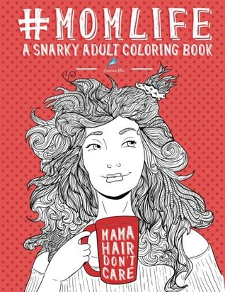 Mom Life: A Snarky Adult Coloring Book: New Mom Gifts & New Mom Gift Basket & New Mommy & New Mom and Dad Gifts & Mom To Be Gifts & Unique Gifts for ... Gifts for Women & Humorous Gifts for Women)