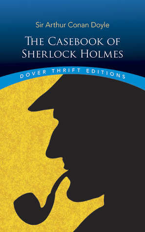 The Casebook of Sherlock Holmes by Arthur Conan Doyle (Cover from Goodreads)