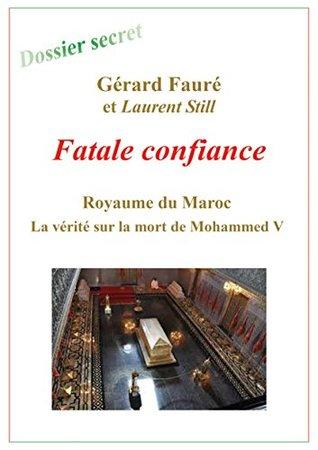 Fatale confiance: La vérité sur la mort de Mohammed V