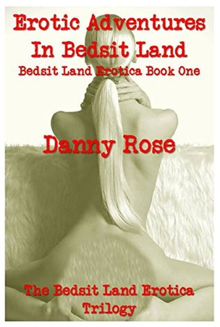 Erotic Adventures in Bedsit Land: The tale of the most erotic week in the life of a randy young man! (Bedsit Land Erotica Book 1)