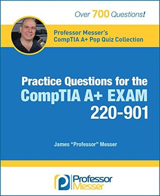 Professor Messer's CompTIA 220-901 A+ Pop Quiz Collection: Practice Questions for the CompTIA 220-901 A+ Exam