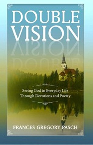 Double Vision - Seeing God In Everyday Life Through Devotions and Poetry