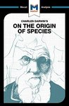 A Macat analysis of Charles Darwin's On the Origin of Species by Means of Natural Selection, or The Preservation of Favoured Races in the Struggle for Life