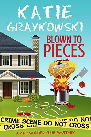 Blown To Pieces (PTO Murder Club Mystery, #2) by Katie Graykowski