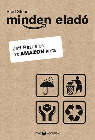 Minden eladó - Jeff Bezos és az Amazon kora