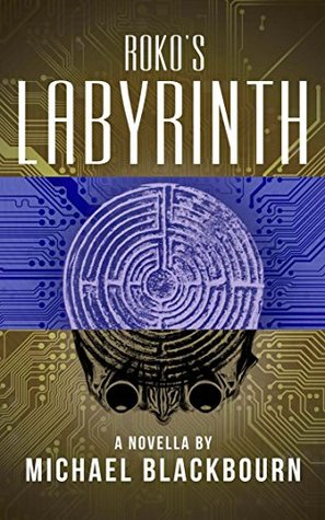 Roko's Labyrinth by Michael Blackbourn