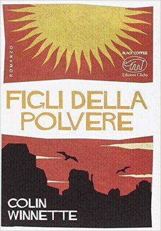 Ebook Figli della polvere by Colin Winnette TXT!
