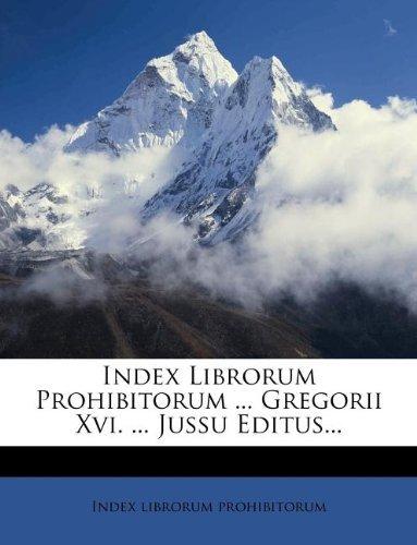 Index Librorum Prohibitorum ... Gregorii Xvi. ... Jussu Editus...