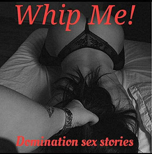 Whip me (Domination Sex Stories):