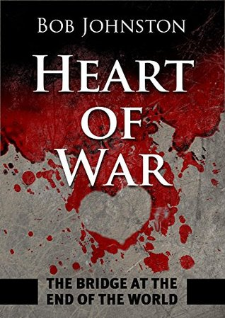 Heart of War: The Bridge at the End of The World