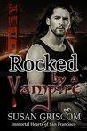 Rocked by a Vampire (Immortal Hearts of San Francisco, #3)