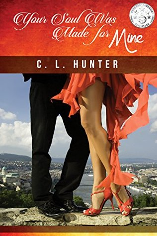 Your Soul Was Made for Mine by C.L. Hunter