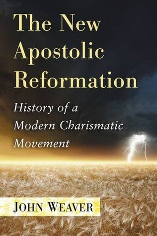 the-new-apostolic-reformation-history-of-a-modern-charismatic-movement