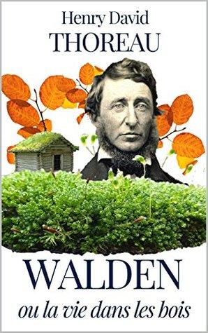 Walden, ou La Vie dans les Bois (Annoté-Version Francaise + Version Originale en Anglais)