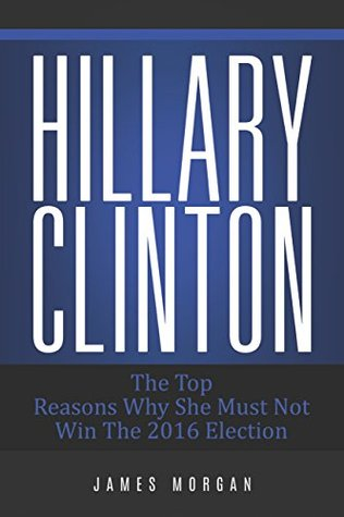 hillary-clinton-the-top-reasons-why-she-must-not-win-the-2016-election